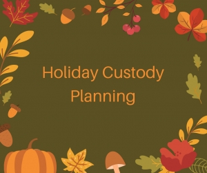 Holiday Custody Planning: The Time is Now