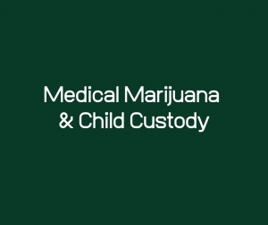 Medical Marijuana and Child Custody Cases in Pennsylvania